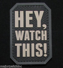 HEY, WATCH THIS! 3D PVC TACTICAL MILITARY BADGE ARMY MORALE SWAT VELCRO PATCH