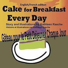 Cake for Breakfast Every Day - English/French Edition by Kathleen Rasche...