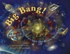 Big Bang! : The Tongue-Tickling Tale of a Speck That Became Spectacular by...
