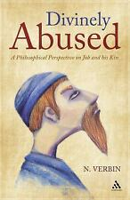 Divinely Abused : A Philosophical Perspective on Job and His Kin by N. Verbin...