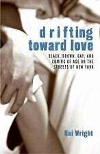 Drifting Toward Love: Black, Brown, Gay, and Coming of Age on the Streetsof New
