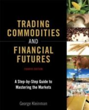 Trading Commodities and Financial Futures : A Step-By-Step Guide to Mastering...