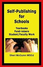 Self-Publishing for Schools : Publish Yearbooks, Fund-Raisers, and...