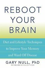 Reboot Your Brain : A Natural Approach to Fighting Memory Loss, Dementia,...