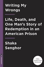 Writing My Wrongs: Life, Death, and Redemption in an American Prison by Senghor