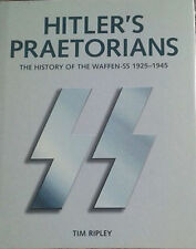 Hitler's Praetorians: The History of the Waffen-SS 1925-1945