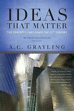 Ideas That Matter : The Concepts That Shape the 21st Century by A. C....