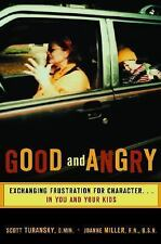 Good and Angry: Exchanging Frustration for Character in You and Your Kids! Good