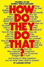 How Do They Do That?: Wonders of the Modern World Explained, Caroline Sutton