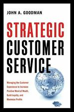 Strategic Customer Service: Managing the Customer Experience to Increase Positiv