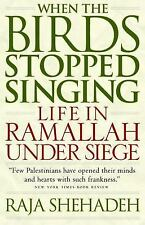 When the Birds Stopped Singing: Life in Ramallah Under Siege, Shehadeh, Raja, Ve
