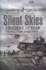 Silent Skies: Gliders at War 1939-1945, Lynch, Tim, Good Condition, Book