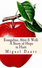 Evangeline, Alive and Well : A Story of Hope in Haiti by Miguel Dante (2011,...