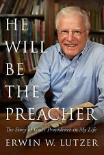 He Will Be the Preacher : The Story of God's Providence in My Life by Erwin...