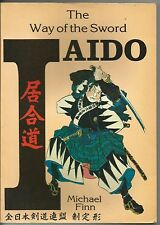 IAIDO THE WAY OF THE SWORD BY MICHAEL FINN SAMURAI BUSHIDO KATANA FIRST EDITION