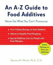 An A-Z Guide to Food Additives: Never Eat What You Can't Pronounce, Minich PhD C