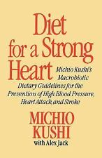 Diet for a Strong Heart : Michio Kushi's Macrobiotic Dietary Guidlines for...
