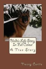 Blade's Life Story, in Full Colour : A True Story by Tracey Curtis (2014,...