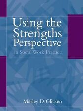 Using the Strengths Perspective in Social Work Practice : A Positive Approach...