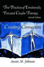 The Practice of Emotionally Focused Couple Therapy: Creating Connection by...