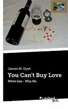 You Can't Buy Love by James M Dyet (2016, Paperback)