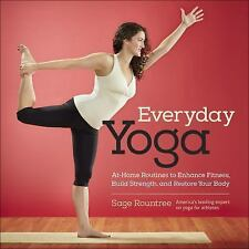 Everyday Yoga : Routines for Strength, Flexibility, Balance, and Relaxation...