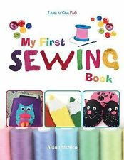 My First Sewing Book - Learn to Sew : Kids by Alison McNicol (2013, Paperback)