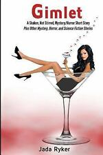 Gimlet, a Shaken, Not Stirred, Short Story : And Other Stories by Jada Ryker...