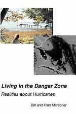 Living in the Danger Zone : Realities about Hurricanes by Bill Marscher and...