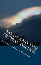 Noah and the Global Deluge : All the Bible Teaches About by Jerome Goodwin...