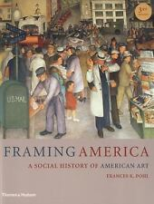 Framing America : A Social History of American Art by Frances K. Pohl (2012,...