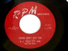 B. B. KING~CRYING WON'T HELP YOU ~RPM RECORDS~ CAN'T WE TALK IT OVER~ BLUES  45