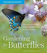 Gardening for Butterflies: How You Can Attract and Protect Beautiful, Beneficial