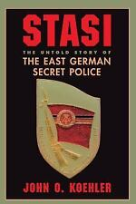 Stasi : The Untold Story of the East German Secret Police by John O. Koehler...