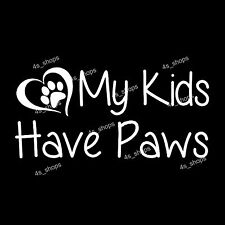 MY KIDS HAVE PAWS Dog Cat Pet Decal Car Truck Rear Window Vinyl Warning Sticker