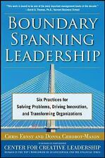 Boundary Spanning Leadership: Six Practices for Solving Problems, Driving Innova