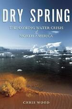 Dry Spring: The Coming Water Crisis of North America-ExLibrary