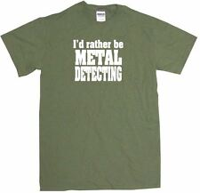 I'd Rather Be Metal Detecting Mens Tee Shirt Pick Size & Color Small - 6XL