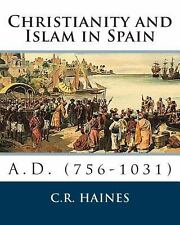 Christianity and Islam in Spain A. D. (756-1031) by C. Haines (2011, Paperback)