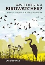 Was Beethoven a Birdwatcher?: A Quirky Look at Birds in History and Culture- HC