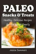 Paleo Snacks and Treats : Healthy, Delicious Recipes for the Whole Family by...