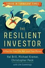 The Resilient Investor : A Plan for Your Life, Not Just Your Money by Hal...