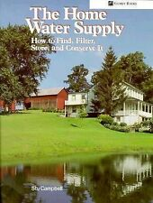 Home Water Supply : How to Find, Filter, Store, and Conserve It by Stu...