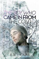 THE BOY WHO CAME IN FROM THE COLD by B. G. Thomas (2013, Paperback) Gay Interest