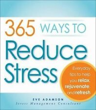 365 Ways to Reduce Stress: Everyday Tips to Help You Relax, Rejuvenate, and Refr