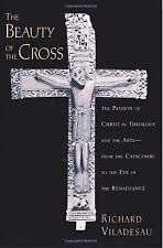 The Beauty of the Cross : The Passion of Christ in Theology and the Art -...
