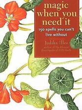 Magic When You Need It : 150 Spells You Can't Live Without by Judika Illes...