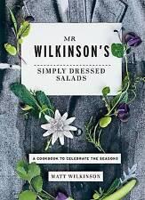 Mr. Wilkinson's Simply Dressed Salads: A Cookbook to Celebrate the Seasons, Matt