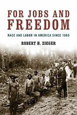 NEW - For Jobs and Freedom: Race and Labor in America since 1865