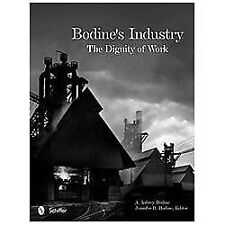 Bodine's Industry : The Dignity of Work by A. Aubrey Bodine (2013, Hardcover)